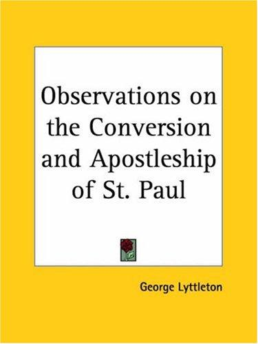 Observations on the Conversion and Apostleship of St. Paul by George Lyttleton