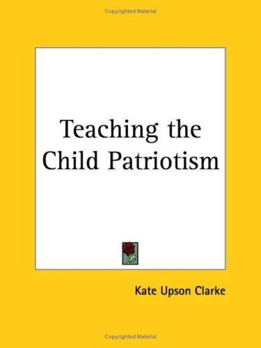 Teaching the Child Patriotism by Kate Upson Clarke