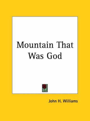Mountain That Was God by John H. Williams