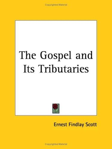 The Gospel and Its Tributaries by Ernest Findlay Scott