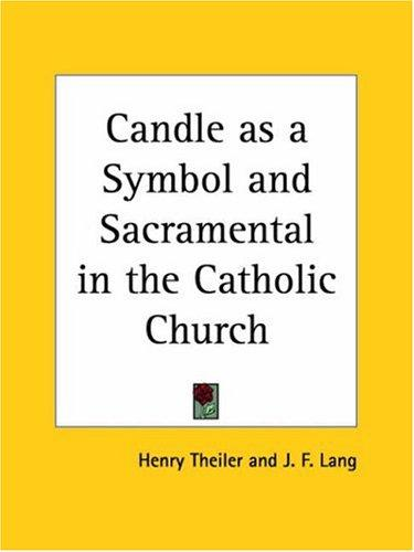 Candle as a Symbol and Sacramental in the Catholic Church by Henry Theiler