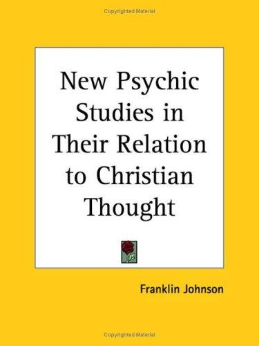 New Psychic Studies in Their Relation to Christian Thought by Franklin Johnson