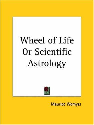 Wheel of Life or Scientific Astrology by Maurice Wemyss