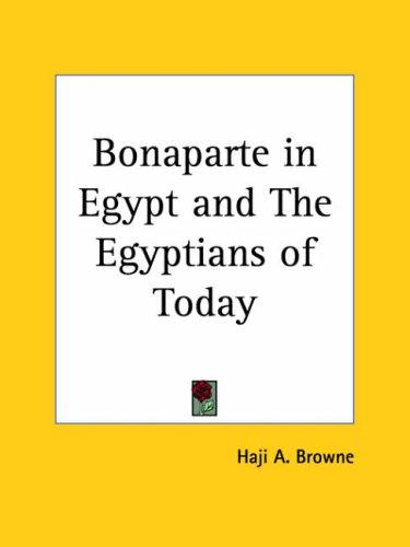 Bonaparte in Egypt and The Egyptians of Today by Haji A. Browne