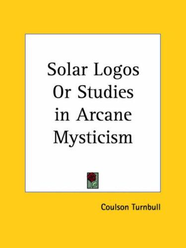 The Solar Logos or Studies in Arcane Mysticism by Coulson Turnbull