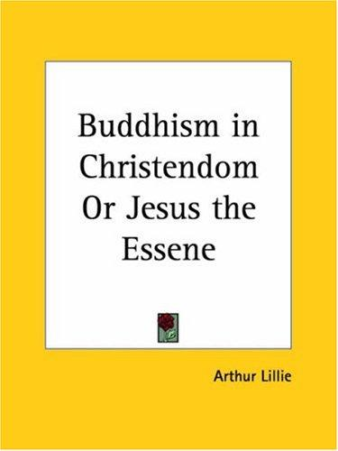 Buddhism in Christendom or Jesus the Essene by Arthur Lillie