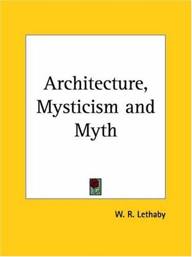 Architecture, Mysticism And Myth by William Richard Lethaby