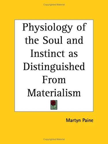 Physiology of the Soul and Instinct as Distinguished From Materialism by Martyn Paine
