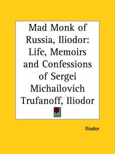 Mad Monk of Russia, Iliodor by Iliodor