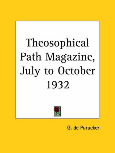 Theosophical Path Magazine, July to October 1932 by G. De Purucker