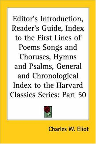 Editor's Introduction, Reader's Guide, Index to the First Lines of Poems Songs and Choruses, Hymns and Psalms, General and Chronological Index to the Harvard Classics Series, Part 50 by Charles W. Eliot