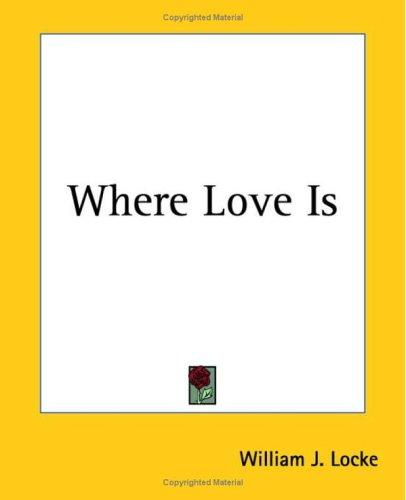 Where Love Is by William John Locke