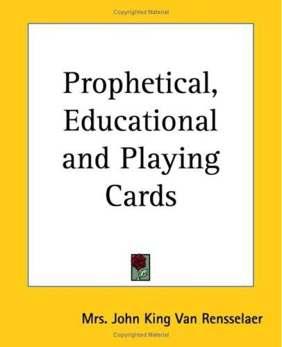 Prophetical, Educational And Playing Cards by John K., Mrs. Van Rensselaer
