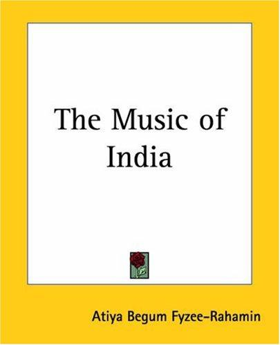 The music of India by Atiya Begum Fyzee-Rahamin