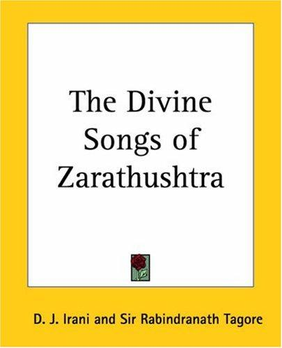 The Divine Songs of Zarathushtra by D. J. Irani