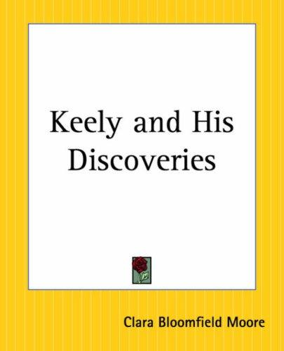 Keely And His Discoveries by Clara Bloomfield Moore
