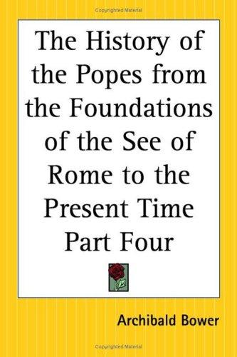 The History Of The Popes From The Foundations Of The See Of Rome To The Present Time