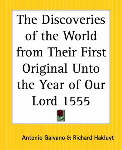 The Discoveries Of The World From Their First Original Unto The Year Of Our Lord 1555 by Antonio Galvano