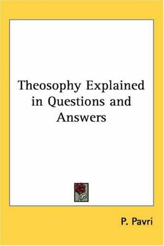 Theosophy Explained in Questions And Answers by P. Pavri