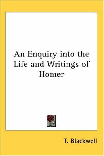 An Enquiry into the Life and Writings of Homer by T. Blackwell