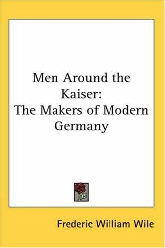 Men Around the Kaiser by Frederic William Wile