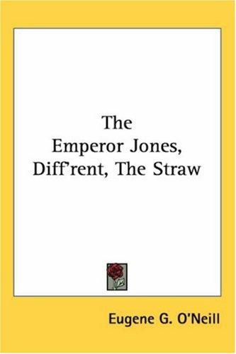 The Emperor Jones, Diff'rent, the Straw by Eugene G. O'neill