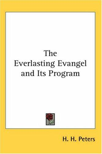 The Everlasting Evangel And Its Program by Helen Hall Peters