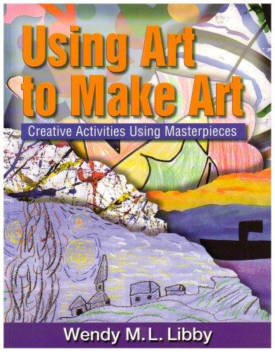Using Art to Create Art by Wendy M.L Libby