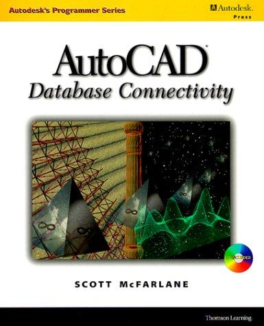 AutoCAD Database Connectivity (Autodesk's Programmer Series) by Scott McFarlane