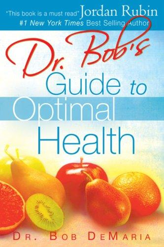 Dr. Bob's Guide to Optimal Health by Bob DeMaria