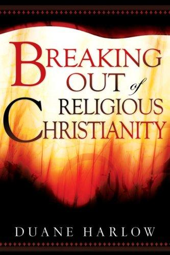 Breaking Out of Religious Christianity by Duane Harlow