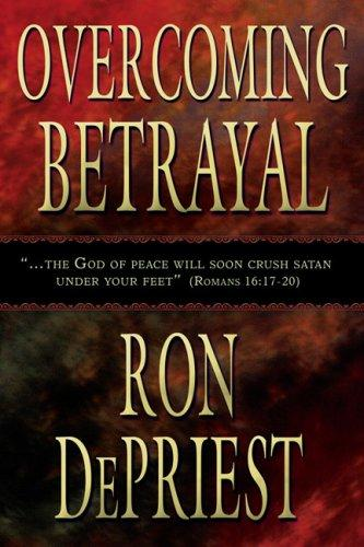 Overcoming Betrayal by Ron DePriest