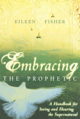 Embracing the Prophetic by Eileen Fisher