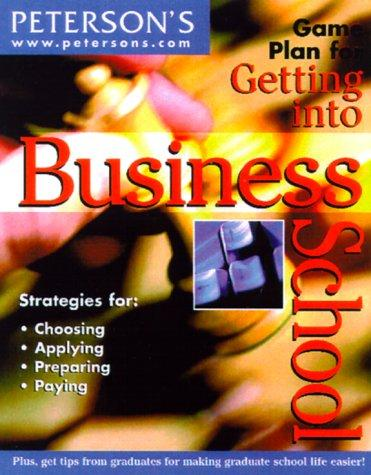 Peterson's game plan for getting into business school by Michele Kornegay