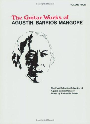 "Guitar Works of Agustin Barrios Mangore, Vol. IV"" (Guitar Works of Augustin Barrios Mangore) by Richard Stover"