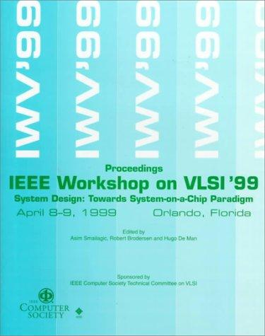 IEEE Computer Society Workshop on Vlsi '99: System Design : Towards System-On-A-Chip Paradigm : April 8-9, 1999 Orlando, Florida by Fla.) IEEE Computer Society Workshop on VLSI (1999 : Orlando