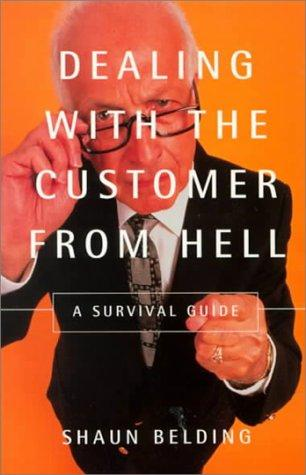 Dealing with the Customer from Hell by Shaun Belding