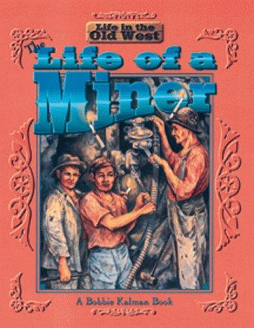 The life of a miner by Bobbie Kalman