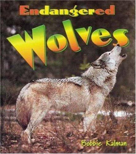 Endangered Wolves (Earth's Endangered Animals) by Bobbie Kalman