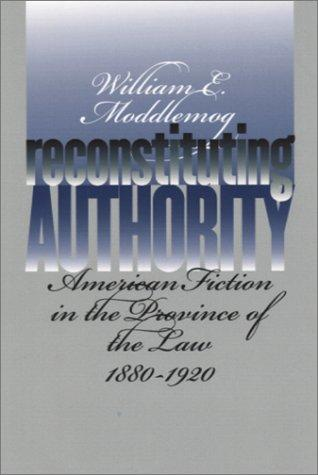 Reconstituting Authority by William E. Moddelmog