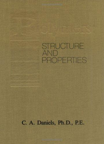 Polymers--structure and properties by C. A. Daniels