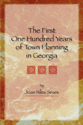 The First One Hundred Years of Town Planning in Georgia by Joan, Niles Sears