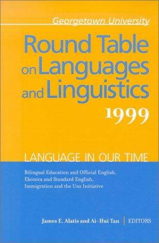Georgetown University Round Table on Languages and Linguistics 1999: Language in Our Time by