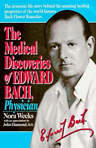 The Medical Discoveries of Edward Bach, Physician