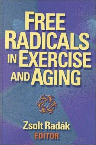 Free Radicals in Exercise and Aging by Zsolt, Ph.D. Radak