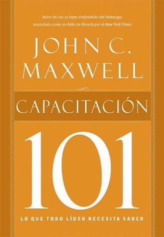 Capacitacion 101 / Leadership 101 by John C. Maxwell