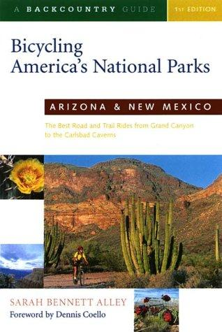 Bicycling America's National Parks: Arizona and New Mexico by Sarah Bennett Alley