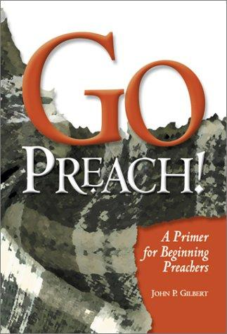 Go Preach! by John P. Gilbert