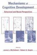 Mechanisms of cognitive development by James L. McClelland, Robert S. Siegler