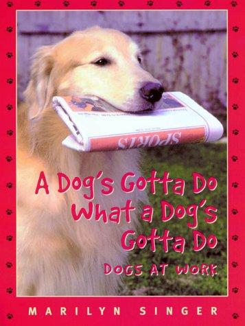 A Dog's Gotta Do What a Dog's Gotta Do by Marilyn Singer